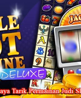Ini Dia Daya Tarik Permainan Judi Slot Games