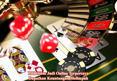Pilih Situs Judi Online Terpercaya dan dapatkan keuntungan melimpah